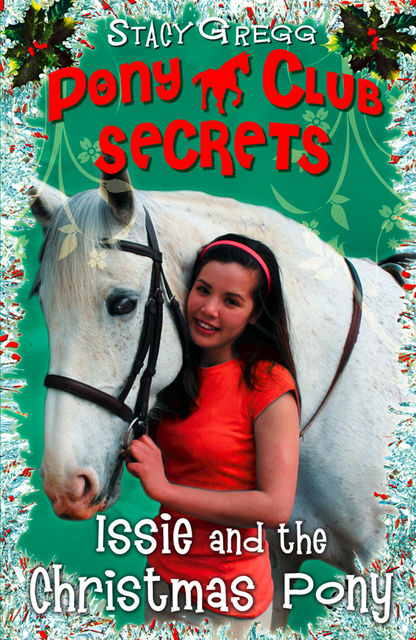 Issie and the Christmas Pony: Christmas Special (Pony Club Secrets), Stacy Gregg