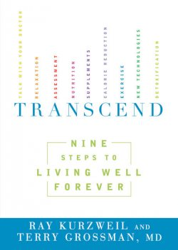 Transcend: Nine Steps to Living Well Forever, Ray Kurzweil, Terry Grossman