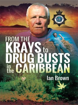 From the Krays to Drug Busts in the Caribbean, Ian Brown