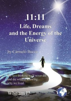 11:11 Life, Dreams and the Energy of the Universe, Carmelo Bucca