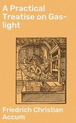 A Practical Treatise on Gas-light, Friedrich Christian Accum