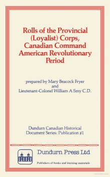 Rolls of the Provincial (Loyalist) Corps, Canadian Command American Revolutionary Period, Mary Beacock Fryer, William A.Smy