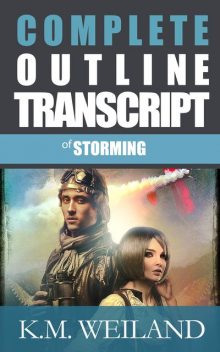Complete Outline Transcript for Storming A Dieselpunk Adventure Novel by K.M. Weiland, K.M. Weiland