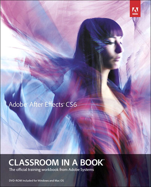 Adobe® After Effects® CS6 Classroom in a Book® (Dylan Evers' Library), Adobe Creative Team