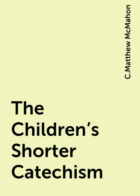 The Children's Shorter Catechism, C.Matthew McMahon