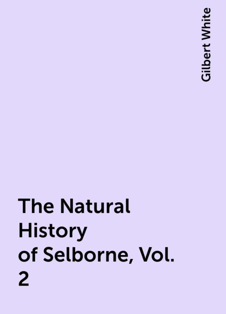 The Natural History of Selborne, Vol. 2, Gilbert White