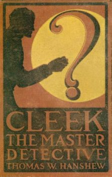 Cleek, the Master Detective, Thomas W.Hanshew