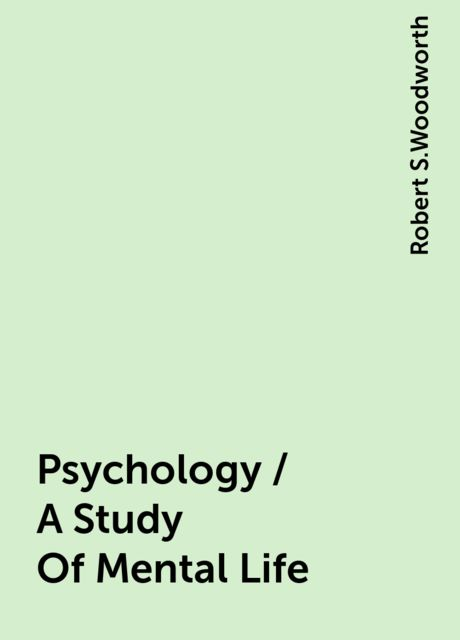 Psychology / A Study Of Mental Life, Robert S.Woodworth