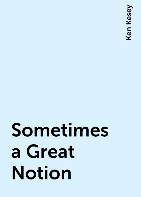 Sometimes a Great Notion, Ken Kesey