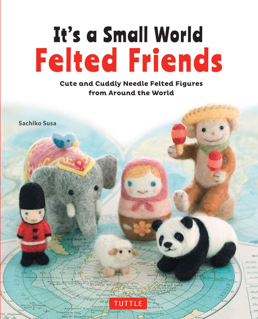 It's a Small World Felted Friends, Sachiko Susa