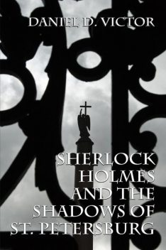 Sherlock Holmes and The Shadows of St Petersburg, Daniel D Victor