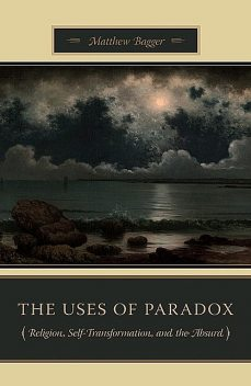 The Uses of Paradox, Matthew Bagger