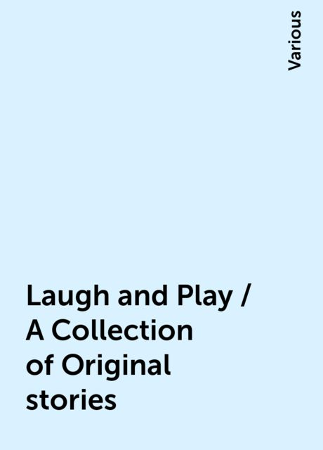 Laugh and Play / A Collection of Original stories, Various