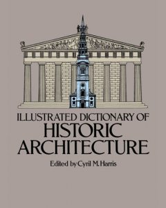 Illustrated Dictionary of Historic Architecture, Stewart Harris