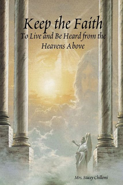 Keep the Faith: To Live and be Heard from the Heavens Above, Stacey Chillemi