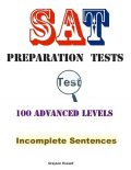 Sat Preparation Tests – 100 Advanced Levels – Incomplete Sentences, Grayson Russell