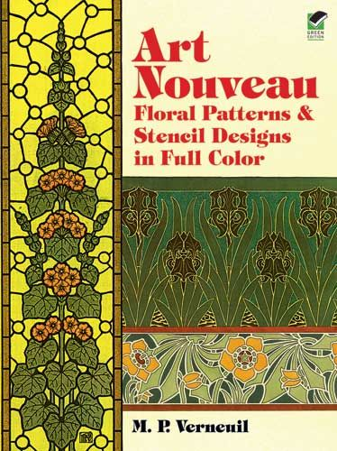 Art Nouveau Floral Patterns and Stencil Designs in Full Color, M.P.Verneuil