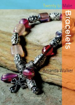 20 to Make: Bracelets, Amanda Walker