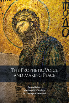 The Prophetic Voice and Making Peace, M. Kathryn Armistead, Matthew W. Charlton