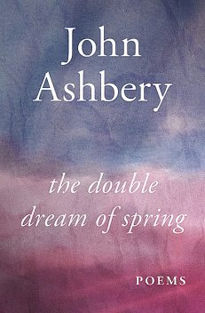 The Double Dream of Spring, John Ashbery