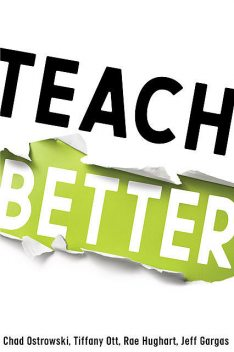 Teach Better, Chad Ostrowski, Jeff Gargas, Rae Hugart, Tiffany Ott