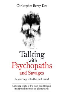 Talking With Psychopaths and Savages – A journey into the evil mind, Christopher Berry-Dee