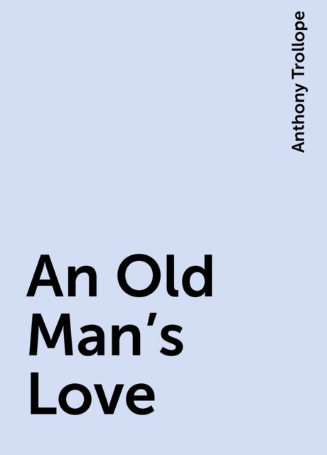 An Old Man's Love, Anthony Trollope