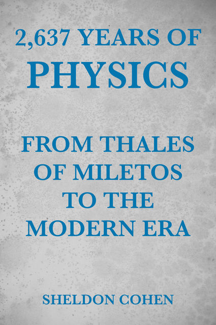 2,637 Years of Physics from Thales of Miletos to the Modern Era, Sheldon Cohen