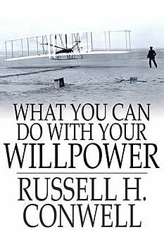 What You Can Do With Your Will Power, Russell H.Conwell