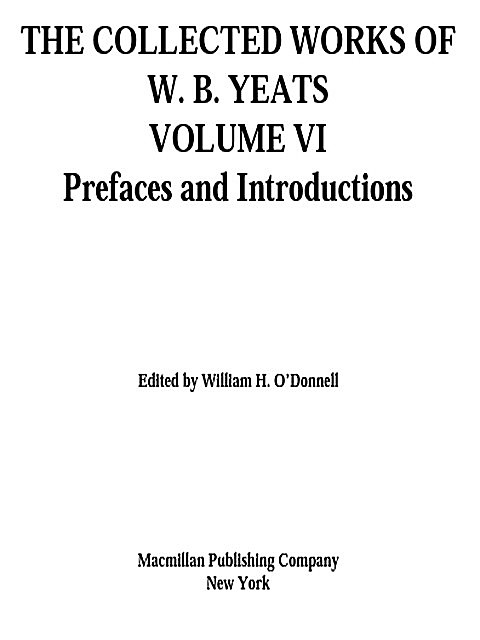 THE COLLECTED WORKS OF W. B. YEATS VOLUME VI, William H. O'Donnell