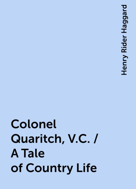 Colonel Quaritch, V.C. / A Tale of Country Life, Henry Rider Haggard