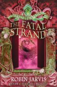 The Fatal Strand (Tales from the Wyrd Museum, Book 3), Robin Jarvis