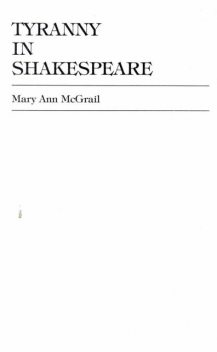 Tyranny in Shakespeare, Mary Ann McGrail