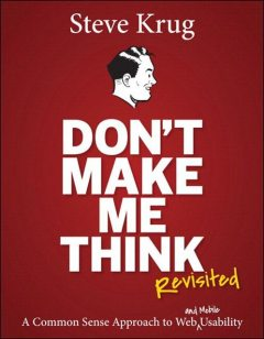 Don't Make Me Think, Revisited: A Common Sense Approach to Web Usability, Steve Krug