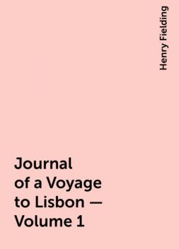 Journal of a Voyage to Lisbon — Volume 1, Henry Fielding