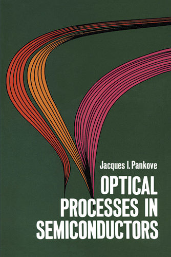 Optical Processes in Semiconductors, Jacques I.Pankove