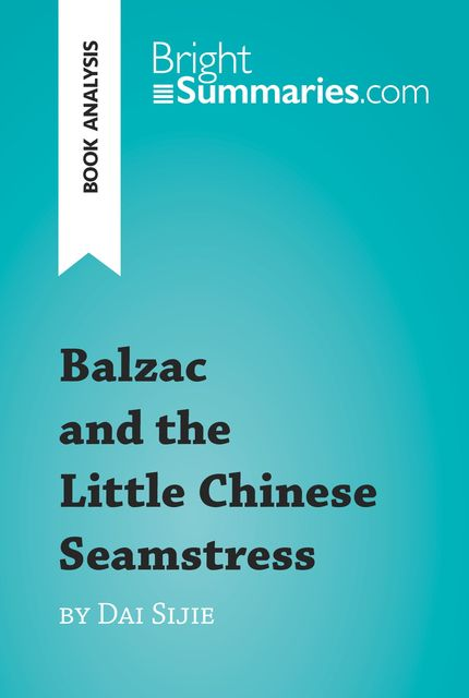 Balzac and the Little Chinese Seamstress by Dai Sijie (Reading Guide), Bright Summaries