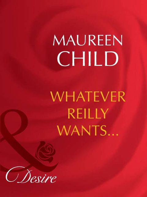 Whatever Reilly Wants, Maureen Child