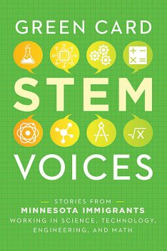 Stories from Minnesota Immigrants Working in Science, Technology, Engineering, and Math, Tea Rozman Clark, Julie Vang
