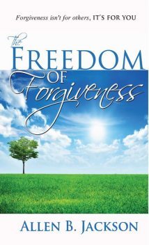 The Freedom of Forgiveness, Allen Jackson