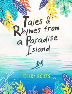 Tales & Rhymes from a Paradise Island, Hilary Roots
