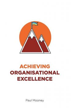 Achieving Organisational Excellence, Paul Mooney