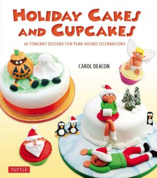 Holiday Cakes and Cupcakes, Carol Deacon