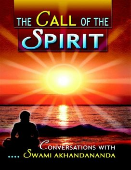 The Call of the Spirit: Conversations With Swami Akhandananda, Swami Nirmayananda