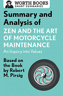 Summary and Analysis of Zen and the Art of Motorcycle Maintenance: An Inquiry into Values, Worth Books