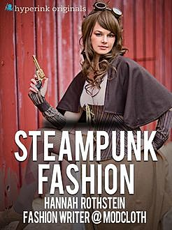 Insider's Guide to Steampunk Fashion, Hannah Rothstein