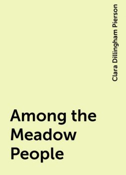 Among the Meadow People, Clara Dillingham Pierson