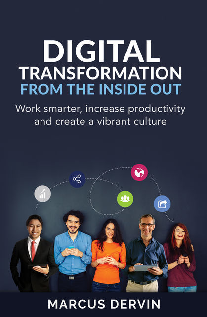 Digital Transformation from the Inside Out, Marcus Dervin