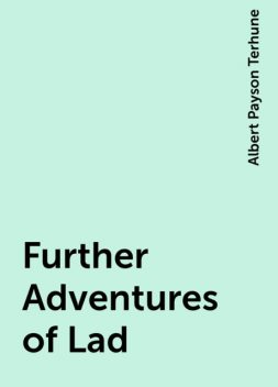 Further Adventures of Lad, Albert Payson Terhune