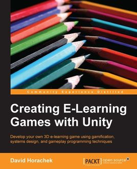 Creating E-Learning Games with Unity, David Horachek